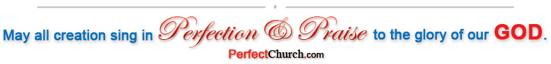 May all creation sing in Perfection & Praise to the glory of our God - PerfectChurch.com