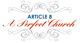 Article 8: A Perfect Church