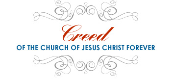 Creed of The Church of Jesus Christ Forever