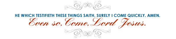 He which testifieth these things saith, surely I come quickly. Amen.